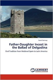 Father-Daughter Incest in the Ballad of Delgadina - Sarah Portnoy