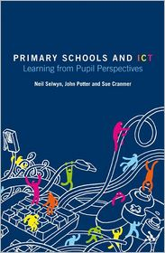 Primary Schools and ICT: Learning from Pupil Perspectives - Neil Selwyn, John Potter, Sue Cranmer