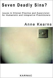 The Seven Deadly Sins?: Issues in Clinical Practice and Supervision for Humanistic and Integrative Practitioners - Anne Kearns