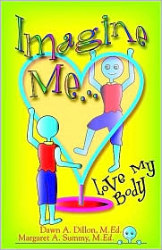 Imagine Me...Love My Body - Dawn Dillon, Margaret A. Summy