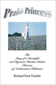 Prairie Princess: The Story of a Beautiful and Dynamic Okashee Indian Princess of Northeastern Oklahoma