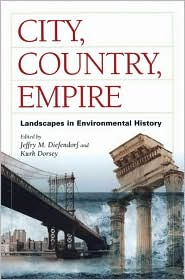 City, Country, Empire: Landscapes in Environmental History - Jeffry M Diefendorf (Editor), Kurk Dorsey (Editor)
