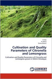 Cultivation and Quality Parameters of Citronella and Lemongrass - B. Das, H. Kalita, Tirtha Chettri