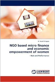 NGO based micro finance and economic empowerment of women - K. Sivachithappa