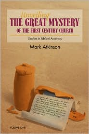 Unveiling the Great Mystery of the First Century Church Volume One Paperback - Mark Atkinson