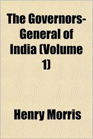 The Governors-General of India Volume 1 - Henry Morris