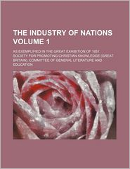 The Industry Of Nations (Volume 1); The Materials Of Industry - Society For Promoting Education