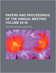 Papers And Proceedings Of The Annual Meeting (29-30) - American Economic Association
