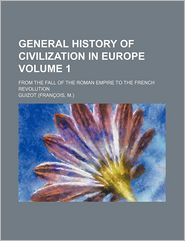 General History Of Civilization In Europe (Volume 1); From The Fall Of The Roman Empire To The French Revolution - Guizot