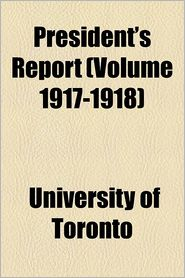 President's Report Volume 17, No. 1 - University Of Toronto, University Of Minnesota