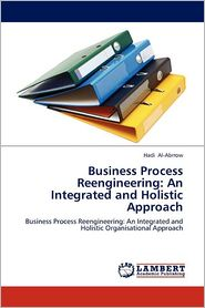 Business Process Reengineering: An Integrated and Holistic Approach - Hadi Al-Abrrow