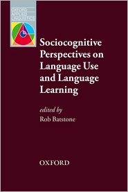 Sociocognitive Perspectives on Language Use and Language Learning - Rob Batstone