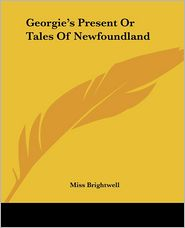 Georgie's Present Or Tales Of Newfoundland - Miss Brightwell