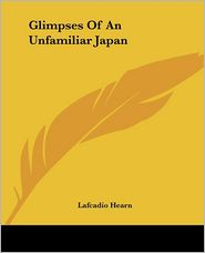 Glimpses Of An Unfamiliar Japan - Lafcadio Hearn
