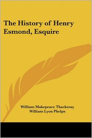 History of Henry Esmond, Esquire - William Makepeace Thackeray, William Lyon Phelps (Editor)