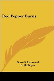 Red Pepper Burns - Grace S. Richmond, C.M. Relyea (Illustrator)