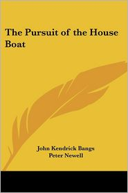 The Pursuit of the House-Boat - John Kendrick Bangs, Peter Newell (Illustrator)