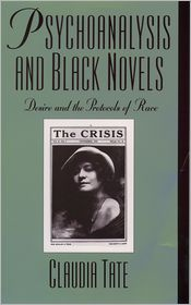 Psychoanalysis and Black Novels: Desire and the Protocols of Race - Claudia Tate