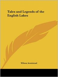 Tales and Legends of the English Lakes - Wilson Armistead