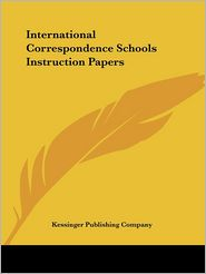International Correspondence Schools INS - Manufactured by Kessinger Publishing Company