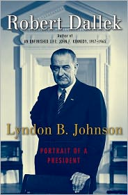 Lyndon B. Johnson: Portrait of a President - Robert Dallek