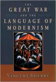 The Great War and the Language of Modernism - Vincent Sherry