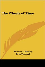 The Wheels Of Time - Florence L. Barclay, R.G. Vosburgh (Illustrator)