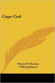 Cape Cod - Henry David Thoreau, Clifton Johnson (Illustrator)