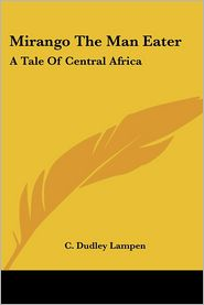 Mirango the Man Eater: A Tale of Central Africa - C. Dudley Lampen