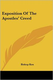 Exposition Of The Apostles' Creed - Bishop Ken
