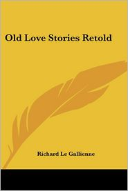 Old Love Stories Retold - Richard Le Gallienne