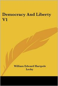Democracy And Liberty V1 - William Edward Hartpole Lecky