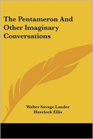 The Pentameron and Other Imaginary Conversations - Walter Savage Landor, Havelock Ellis (Editor)