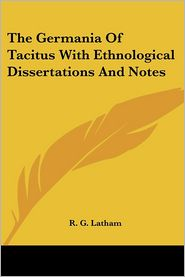 The Germania of Tacitus with Ethnological Dissertations and Notes - R.G. Latham
