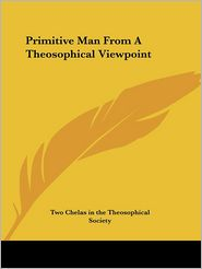 Primitive Man From A Theosophical Viewpoint - Two Chelas In The Theosophical Society