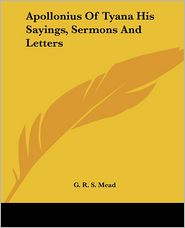 Apollonius of Tyana His Sayings, Sermons and Letters - G. Mead