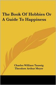 The Book of Hobbies or a Guide to Happiness - Charles William Taussig, Theodore Arthur Meyer