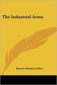 The Industrial Army - Fayette Stratton Giles