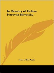 In Memory of Helena Petrovna Blavatsky - Some of Her Pupils