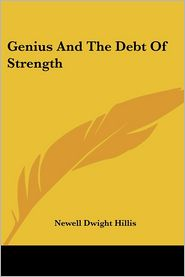 Genius And The Debt Of Strength - Newell Hillis