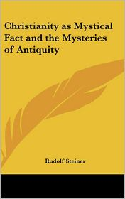 Christianity As Mystical Fact And The Mysteries Of Antiquity - Rudolf Steiner