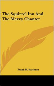 The Squirrel Inn and the Merry Chanter - Frank R. Stockton