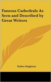 Famous Cathedrals As Seen and Described by Great Writers - Esther Singleton (Editor)