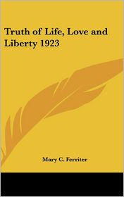 Truth of Life, Love and Liberty 1923 - Mary C. Ferriter