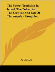 Secret Tradition in Israel, the Zohar, and the Serpent and Fall Of - W.J. Coleville