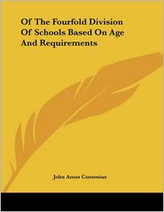 Of the Fourfold Division of Schools Based on Age and Requirements - Johann Amos Comenius