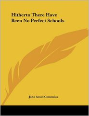 Hitherto There Have Been No Perfect Schools