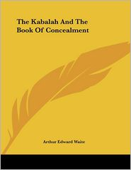 Kabalah and the Book of Concealment - Arthur Edward Waite
