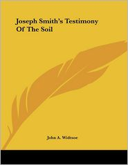 Joseph Smith's Testimony of the Soil - John A. Widtsoe