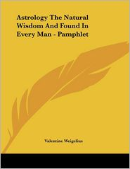 Astrology The Natural Wisdom And Found In Every Man - Pamphlet - Valentine Weigelius